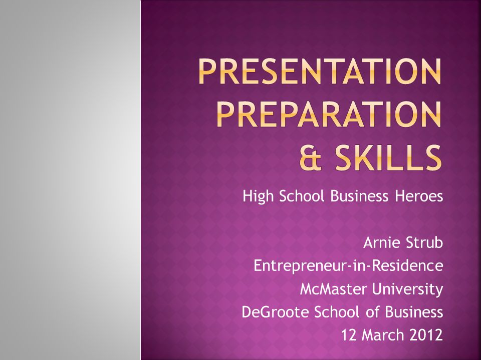 High School Business Heroes Arnie Strub Entrepreneur-in-Residence McMaster University DeGroote School of Business 12 March 2012