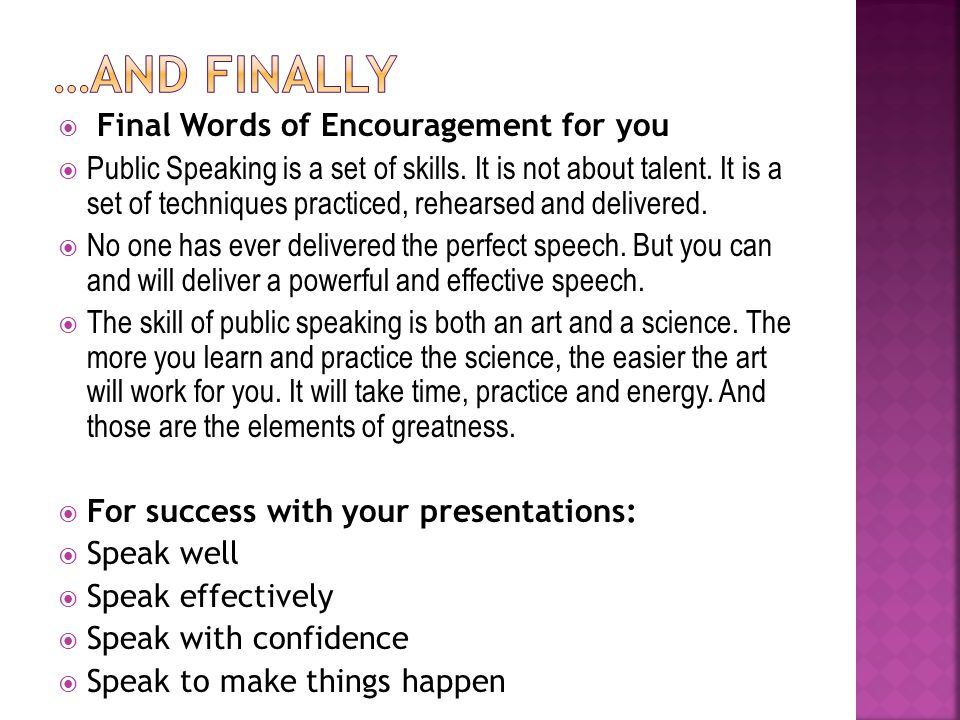 Final Words of Encouragement for you  Public Speaking is a set of skills.