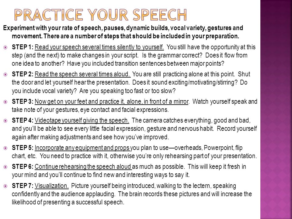 Experiment with your rate of speech, pauses, dynamic builds, vocal variety, gestures and movement.