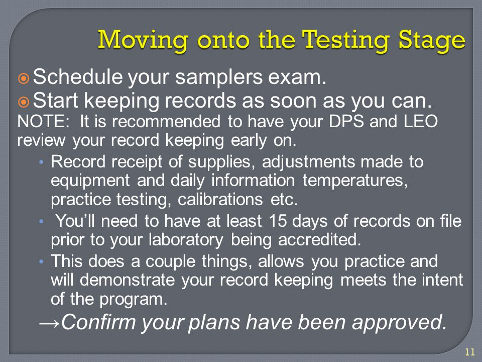 11  Schedule your samplers exam.  Start keeping records as soon as you can. NOTE: It is recommended to have your DPS and LEO review your record keep