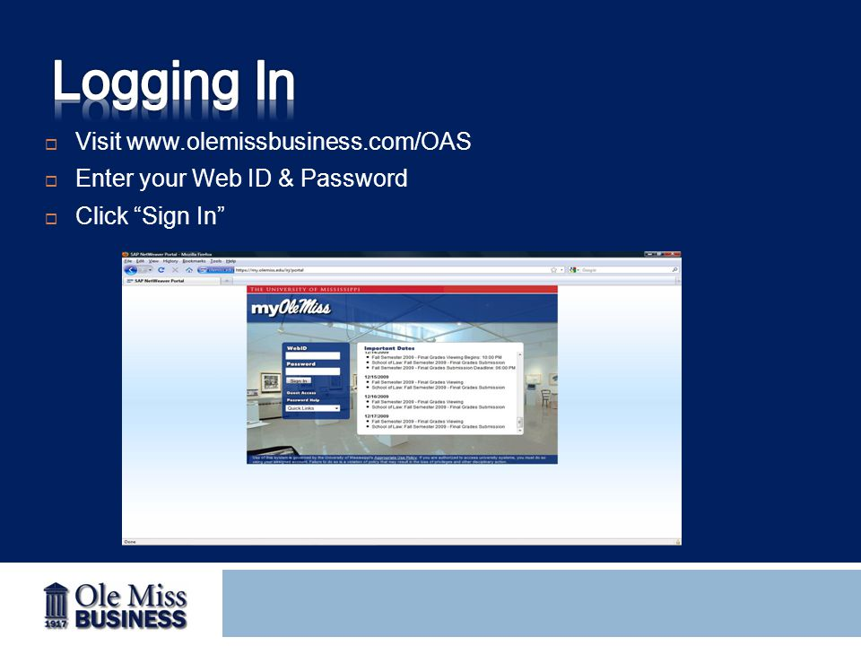 " Visit www.olemissbusiness.com/OAS  Enter your Web ID & Password  Click ""Sign In"""