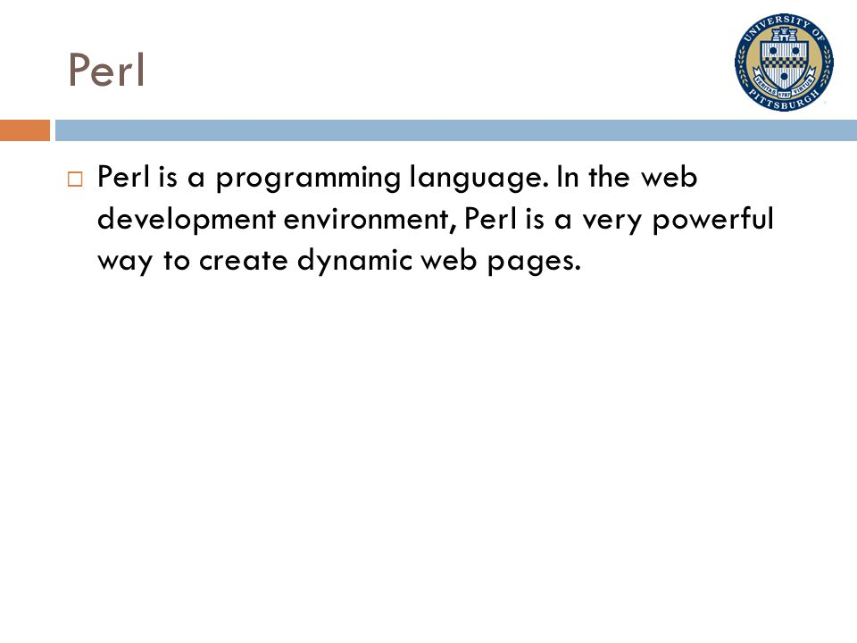 Perl  Perl is a programming language.