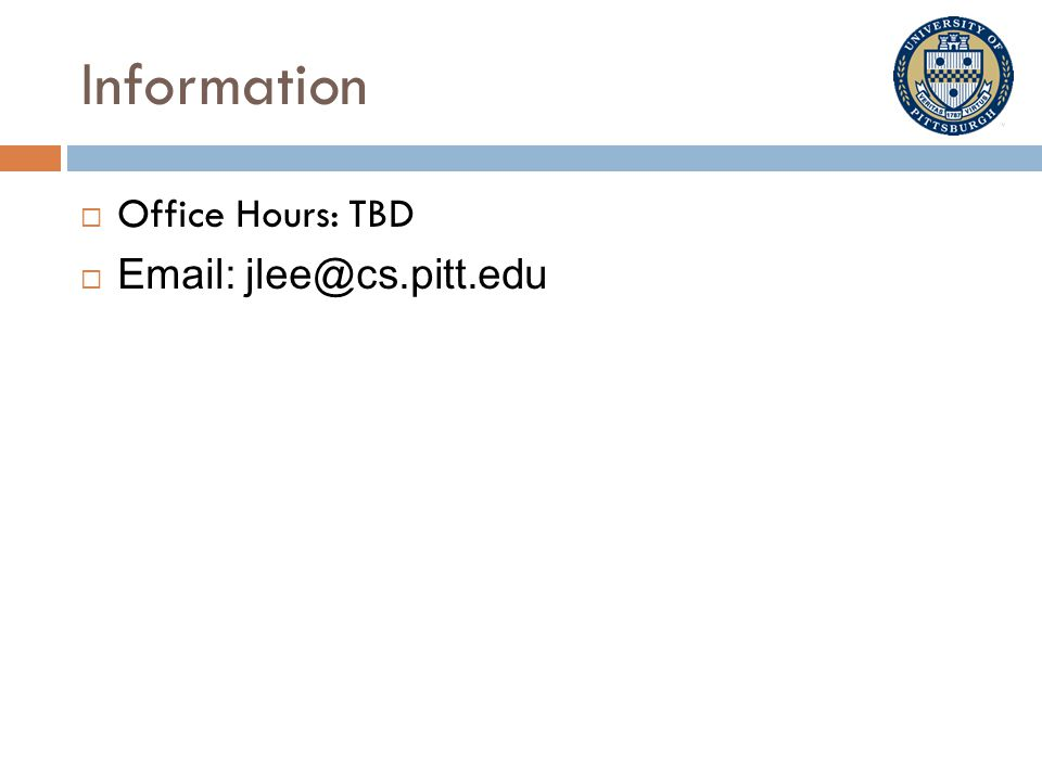 Information  Office Hours: TBD  Email: jlee@cs.pitt.edu