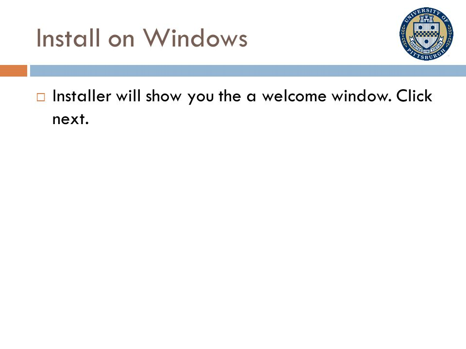 Install on Windows  Installer will show you the a welcome window. Click next.