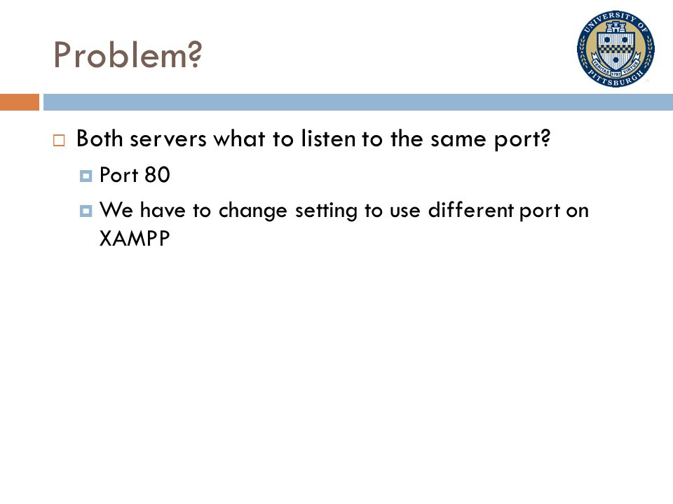 Problem.  Both servers what to listen to the same port.