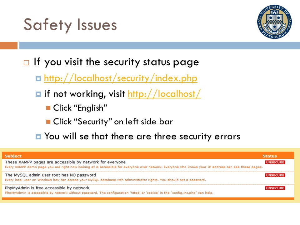 Safety Issues  If you visit the security status page  http://localhost/security/index.php http://localhost/security/index.php  if not working, visit http://localhost/http://localhost/ Click English Click Security on left side bar  You will se that there are three security errors