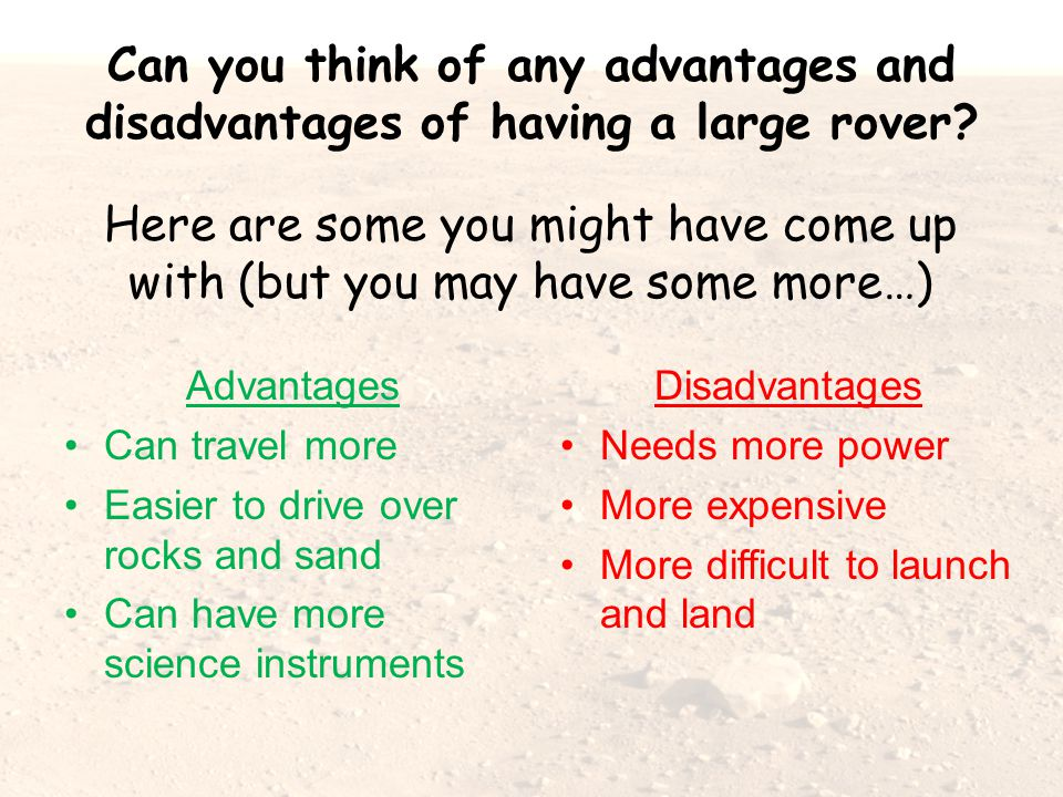 Can you think of any advantages and disadvantages of having a large rover? Here are some you might have come up with (but you may have some more…) Adv