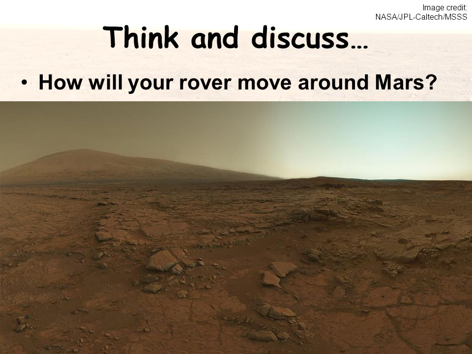 Think and discuss… How will your rover move around Mars? Image credit: NASA/JPL-Caltech/MSSS
