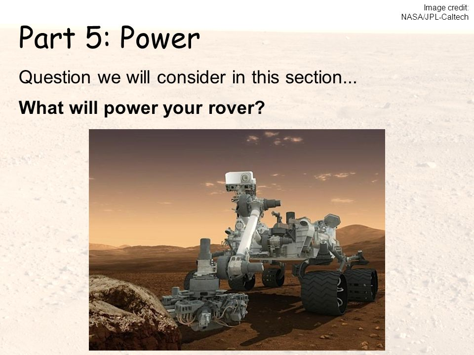 Part 5: Power Question we will consider in this section... What will power your rover? Image credit: NASA/JPL-Caltech