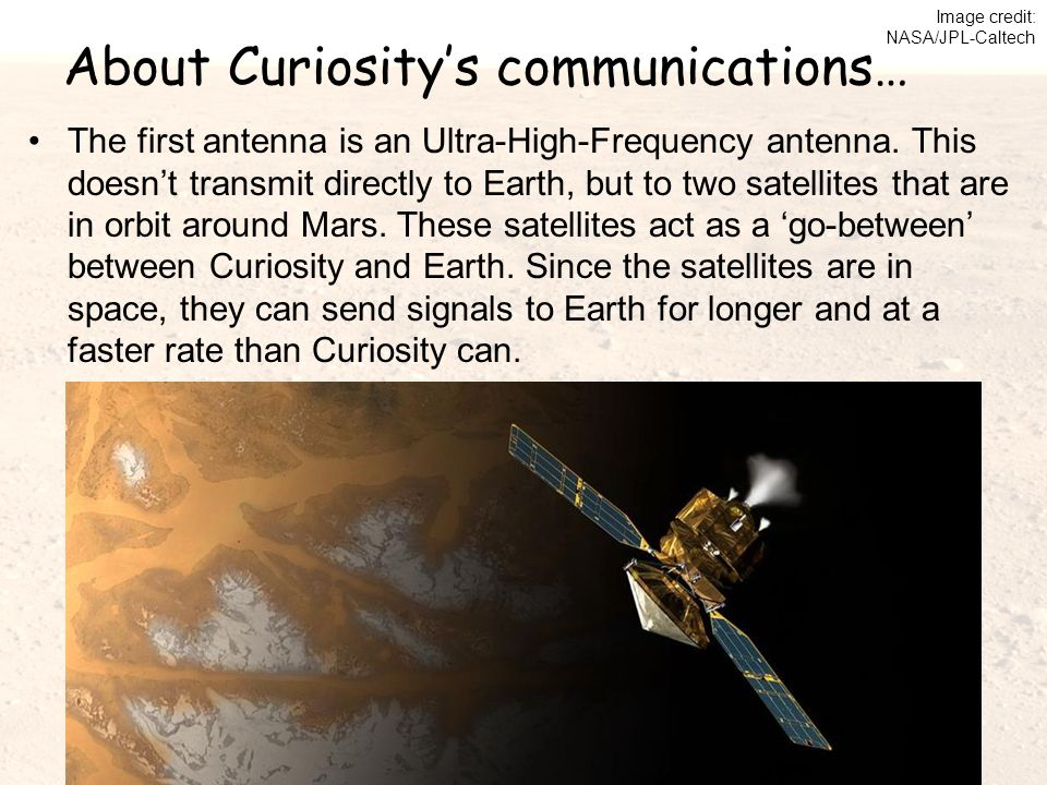 About Curiosity's communications… The first antenna is an Ultra-High-Frequency antenna.