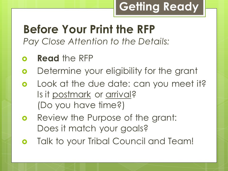 Before Your Print the RFP Pay Close Attention to the Details:  Read the RFP  Determine your eligibility for the grant  Look at the due date: can yo