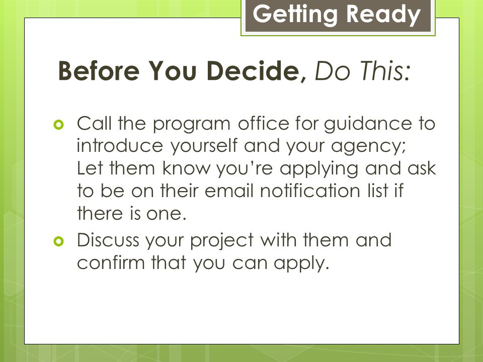 Before You Decide, Do This:  Call the program office for guidance to introduce yourself and your agency; Let them know you're applying and ask to be on their email notification list if there is one.