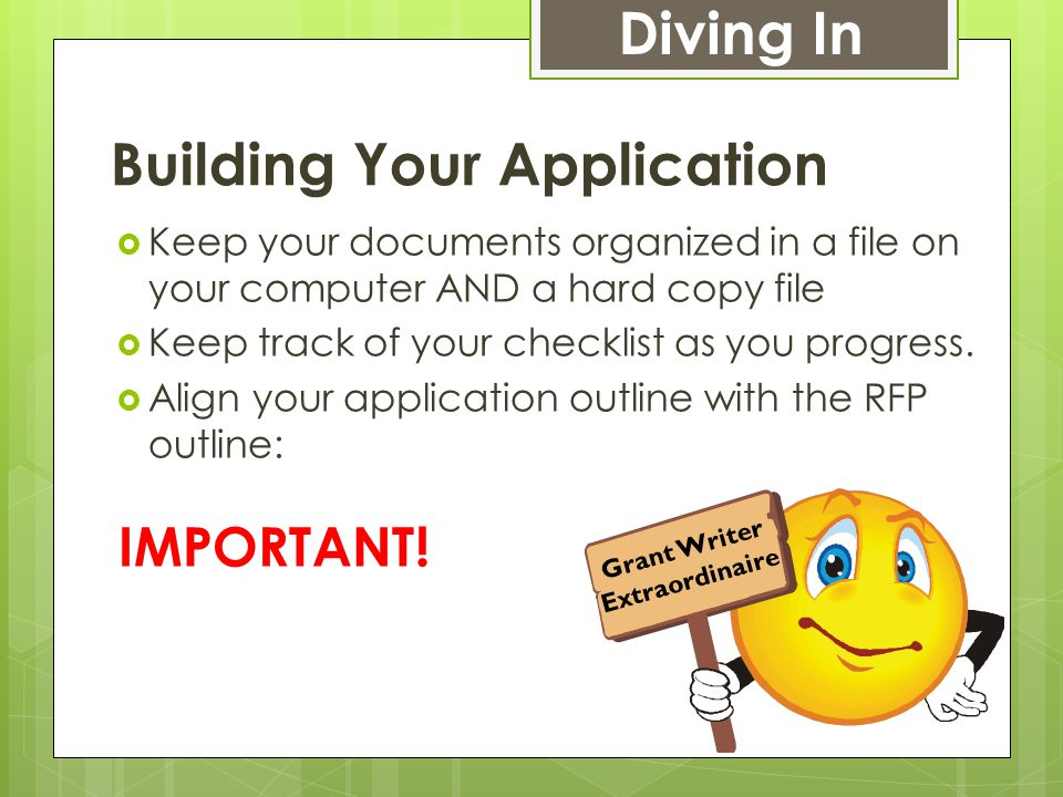 Building Your Application  Keep your documents organized in a file on your computer AND a hard copy file  Keep track of your checklist as you progress.