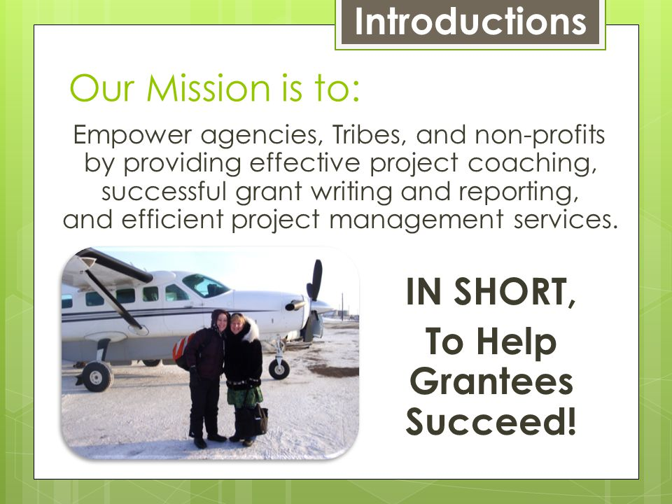 Empower agencies, Tribes, and non-profits by providing effective project coaching, successful grant writing and reporting, and efficient project management services.