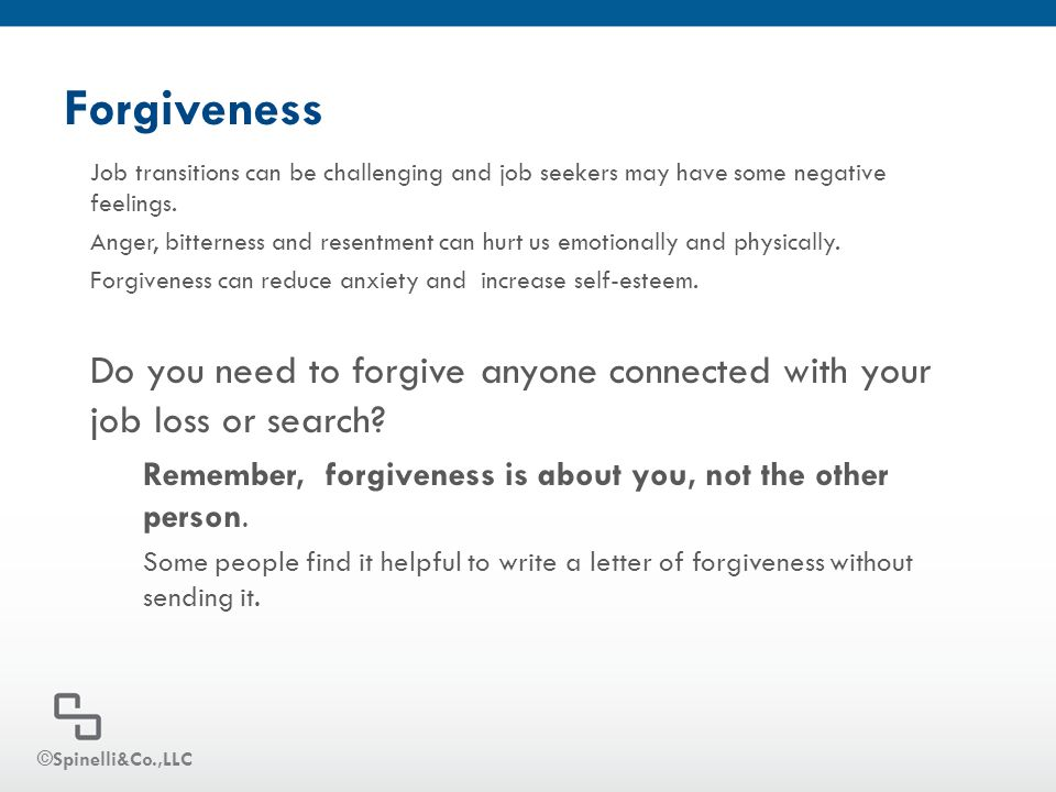 Forgiveness Job transitions can be challenging and job seekers may have some negative feelings. Anger, bitterness and resentment can hurt us emotional