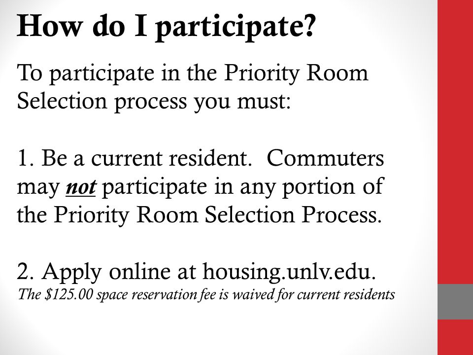 How do I participate. To participate in the Priority Room Selection process you must: 1.