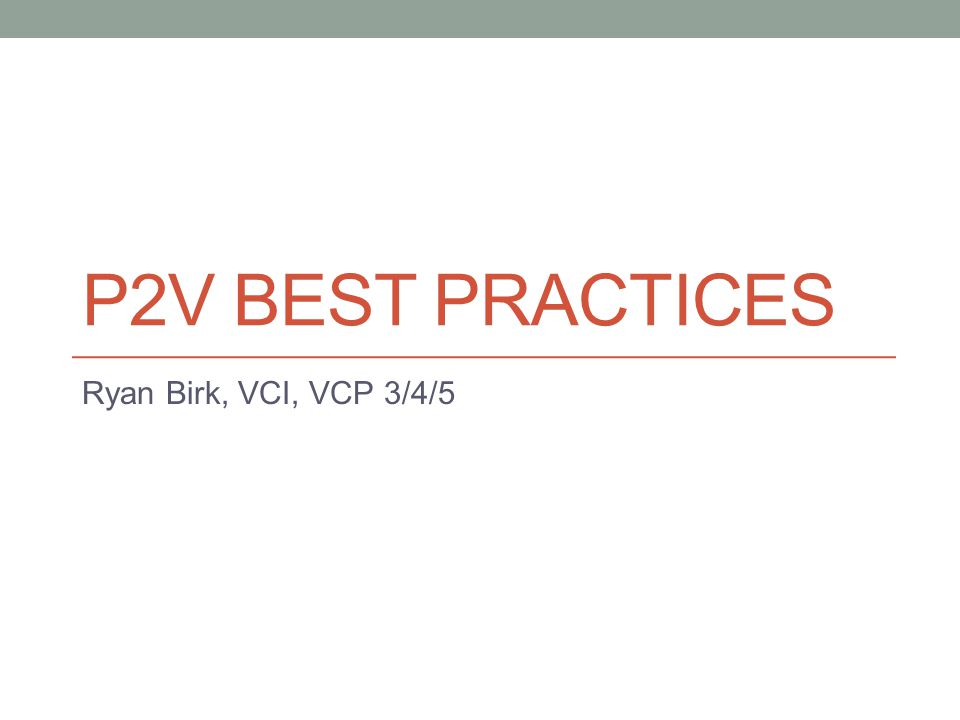 P2V BEST PRACTICES Ryan Birk, VCI, VCP 3/4/5