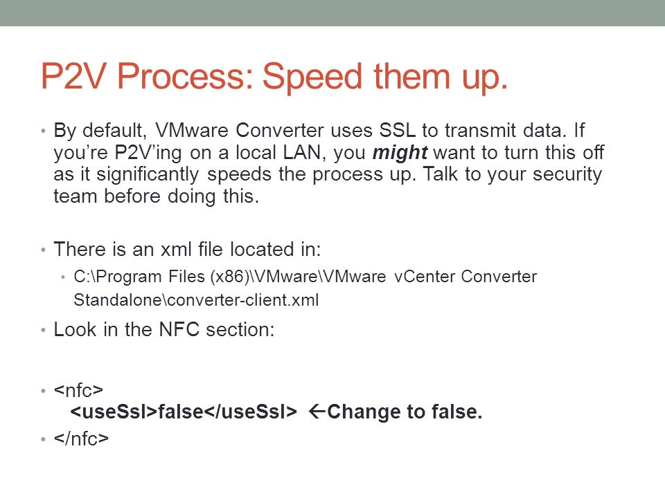 P2V Process: Speed them up. By default, VMware Converter uses SSL to transmit data.