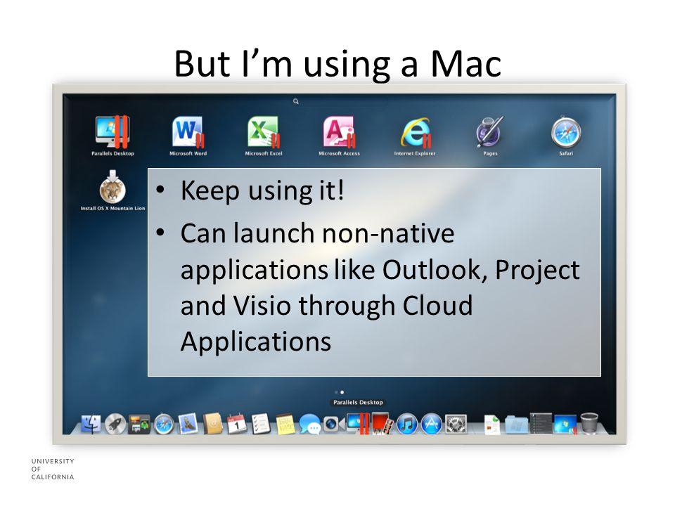 But I'm using a Mac Keep using it.