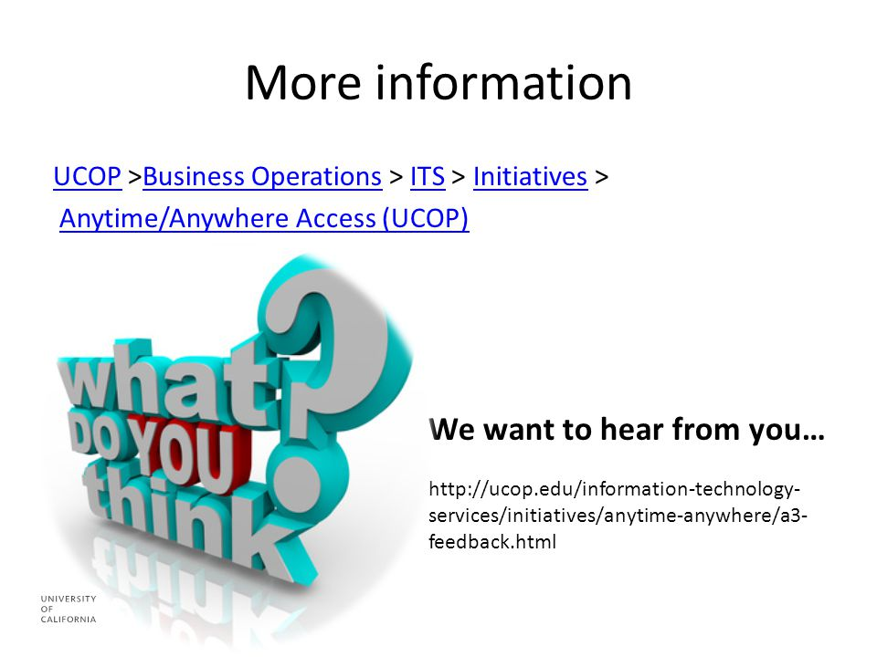 More information UCOPUCOP >Business Operations > ITS > Initiatives >Business OperationsITSInitiatives Anytime/Anywhere Access (UCOP) We want to hear f