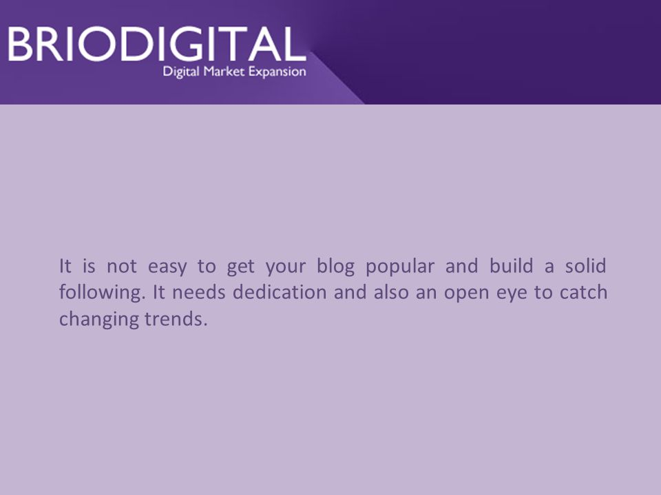 It is not easy to get your blog popular and build a solid following.