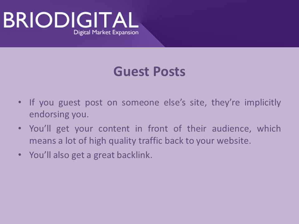 Guest Posts If you guest post on someone else's site, they're implicitly endorsing you.