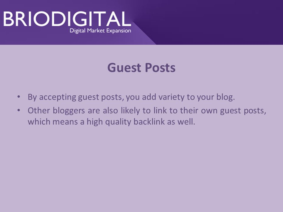 Guest Posts By accepting guest posts, you add variety to your blog.