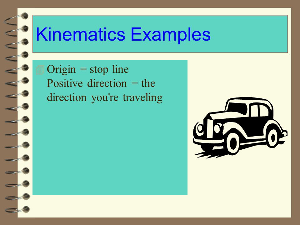 Kinematics Examples 4 Origin = stop line Positive direction = the direction you re traveling