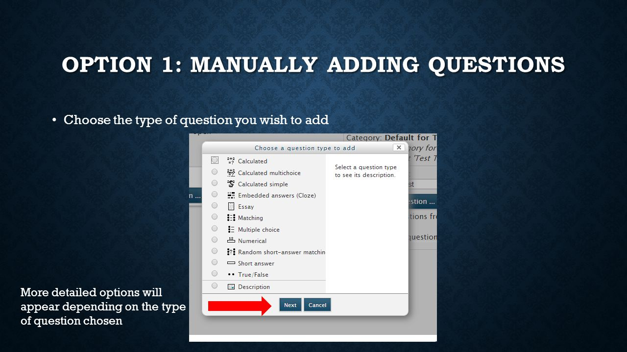 OPTION 1: MANUALLY ADDING QUESTIONS Choose the type of question you wish to add More detailed options will appear depending on the type of question ch