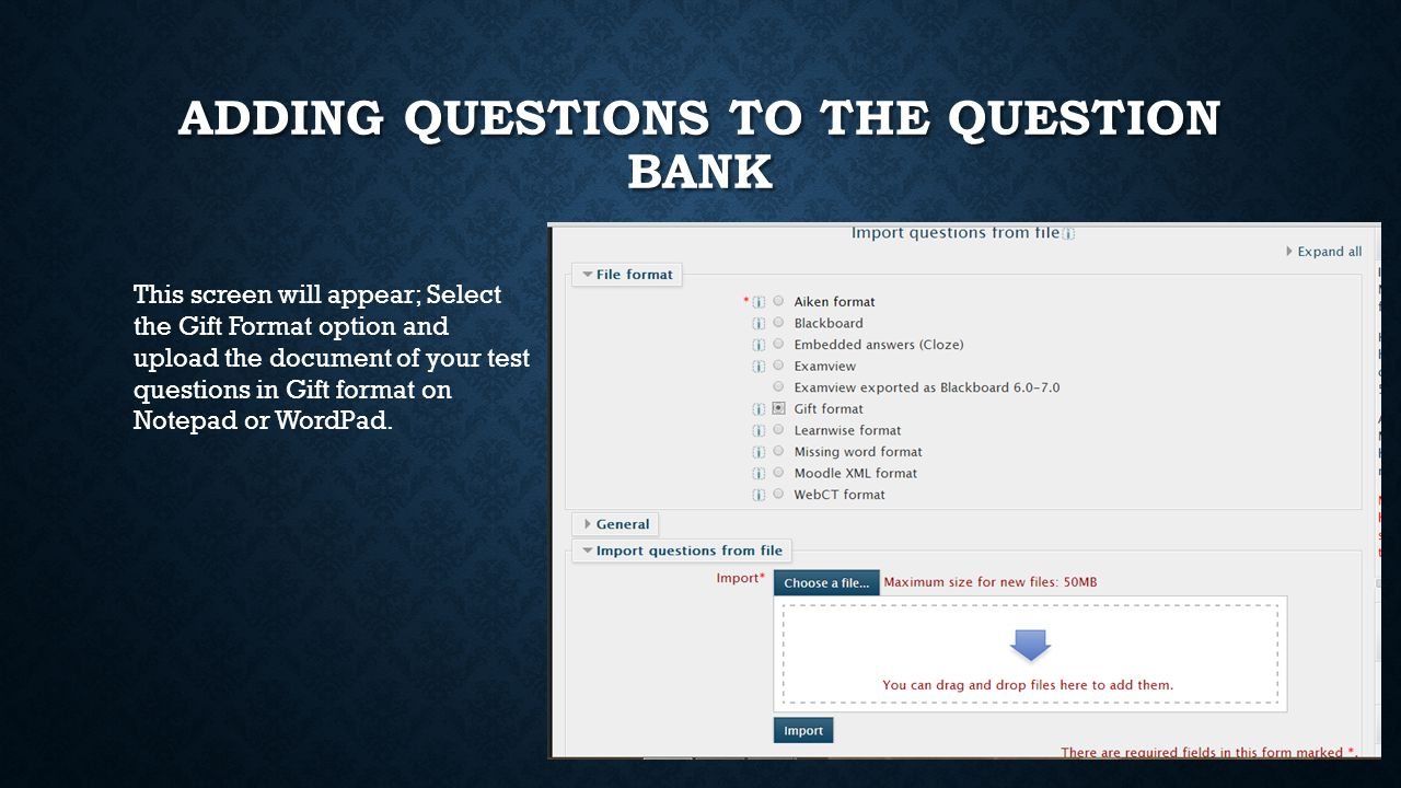 ADDING QUESTIONS TO THE QUESTION BANK This screen will appear; Select the Gift Format option and upload the document of your test questions in Gift fo