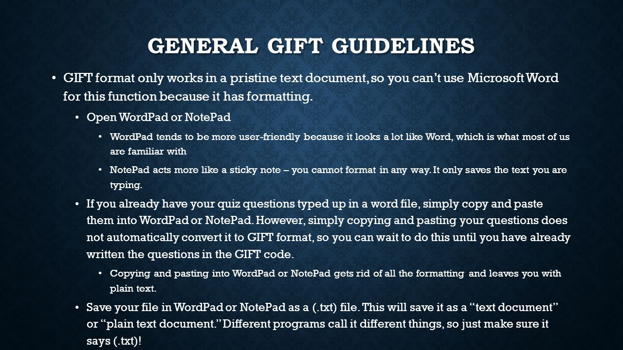 GENERAL GIFT GUIDELINES GIFT format only works in a pristine text document, so you can't use Microsoft Word for this function because it has formattin