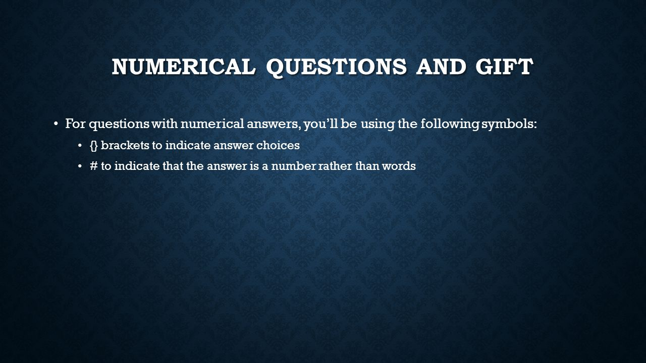 NUMERICAL QUESTIONS AND GIFT For questions with numerical answers, you'll be using the following symbols: {} brackets to indicate answer choices # to indicate that the answer is a number rather than words