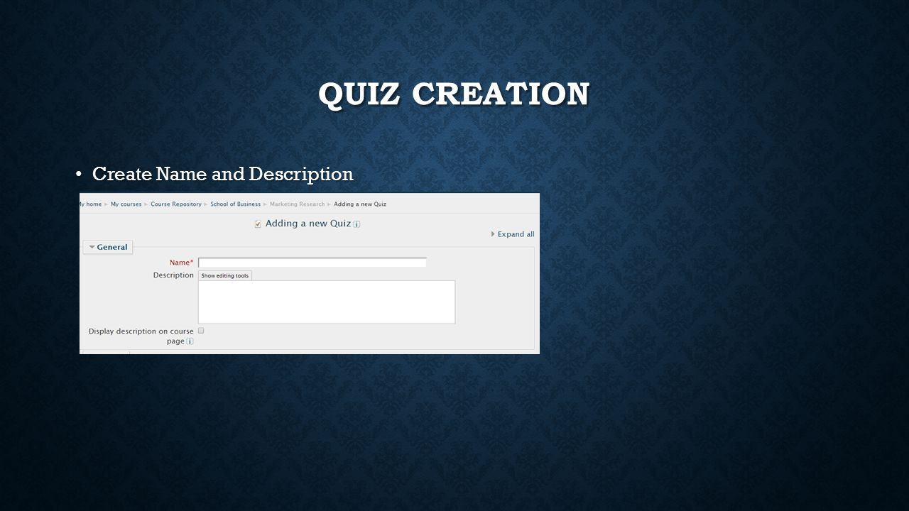 QUIZ CREATION Create Name and Description Create Name and Description