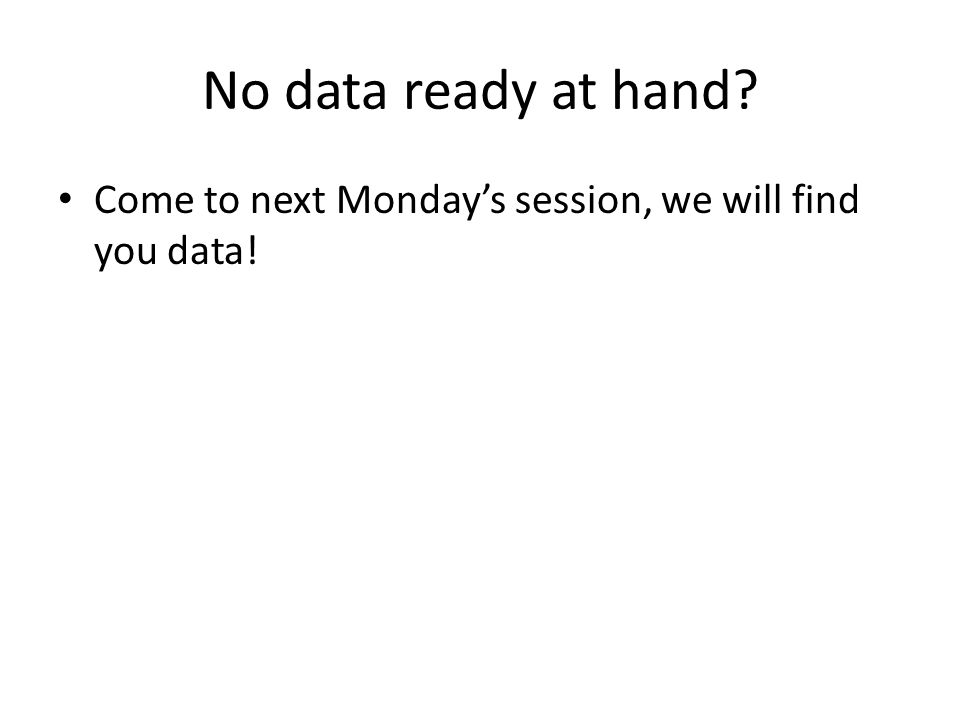 No data ready at hand Come to next Monday's session, we will find you data!