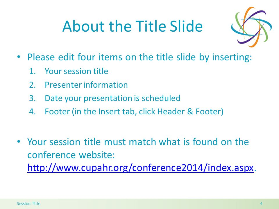 About the Title Slide Please edit four items on the title slide by inserting: 1.Your session title 2.Presenter information 3.Date your presentation is scheduled 4.Footer (in the Insert tab, click Header & Footer) Your session title must match what is found on the conference website: http://www.cupahr.org/conference2014/index.aspx.