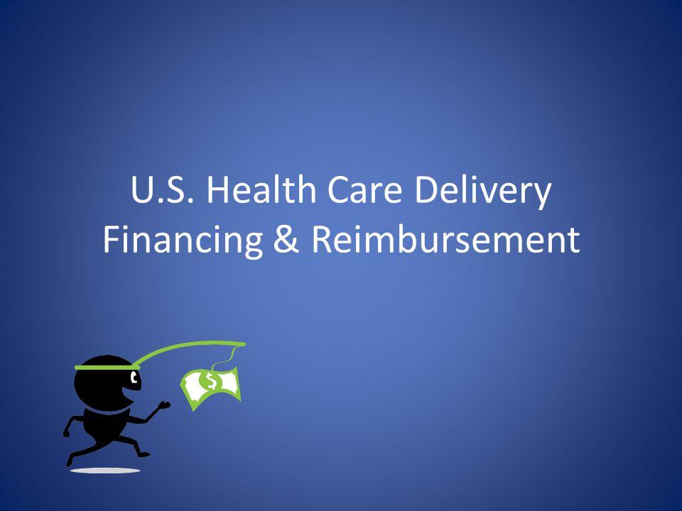 U.S. Health Care Delivery Financing & Reimbursement