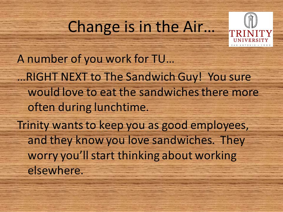 Change is in the Air… A number of you work for TU… …RIGHT NEXT to The Sandwich Guy! You sure would love to eat the sandwiches there more often during