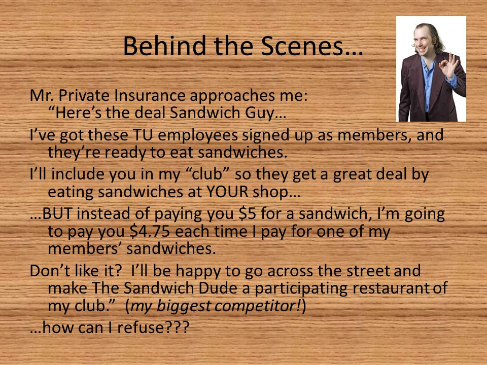 "Behind the Scenes… Mr. Private Insurance approaches me: ""Here's the deal Sandwich Guy… I've got these TU employees signed up as members, and they're r"