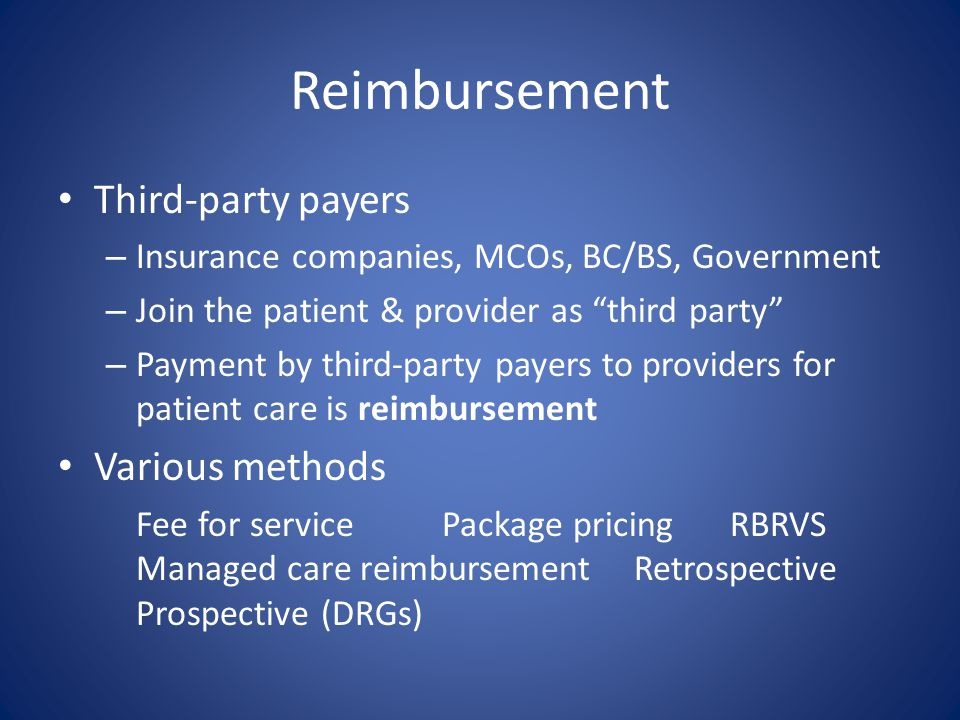 "Reimbursement Third-party payers – Insurance companies, MCOs, BC/BS, Government – Join the patient & provider as ""third party"" – Payment by third-part"