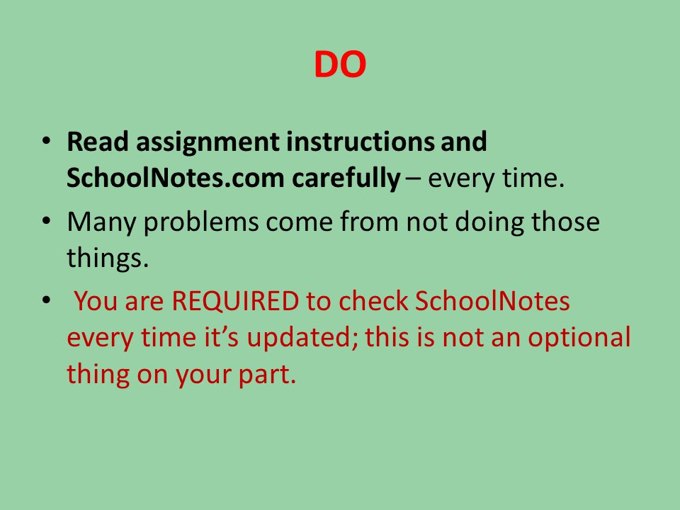 DO Read assignment instructions and SchoolNotes.com carefully – every time.