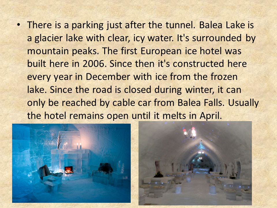 There is a parking just after the tunnel. Balea Lake is a glacier lake with clear, icy water. It's surrounded by mountain peaks. The first European ic