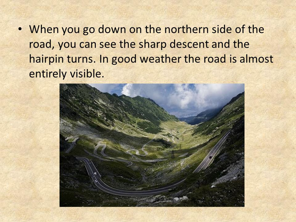 When you go down on the northern side of the road, you can see the sharp descent and the hairpin turns. In good weather the road is almost entirely vi