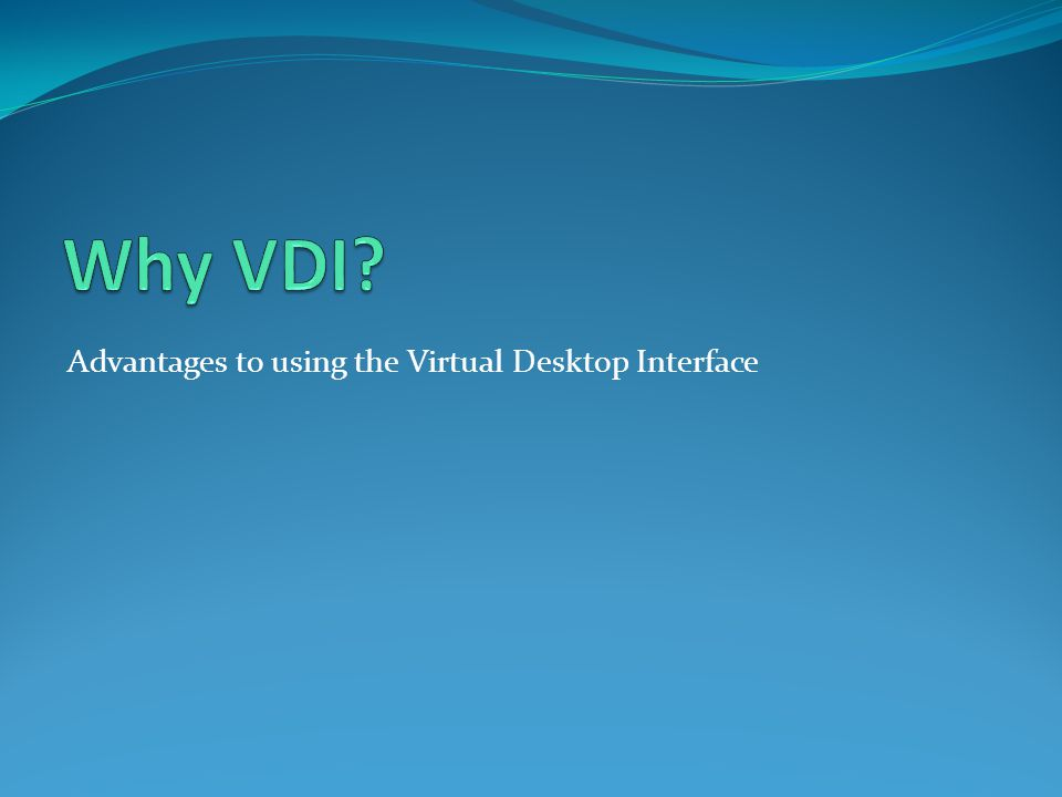 Why VDI.1. Access Anywhere – Access VW LAN from anywhere with Internet Support 2.