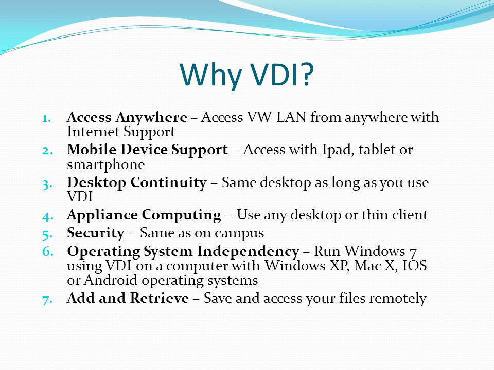 Why VDI.8. Software Standardization – Run same versions of software that are on campus 9.