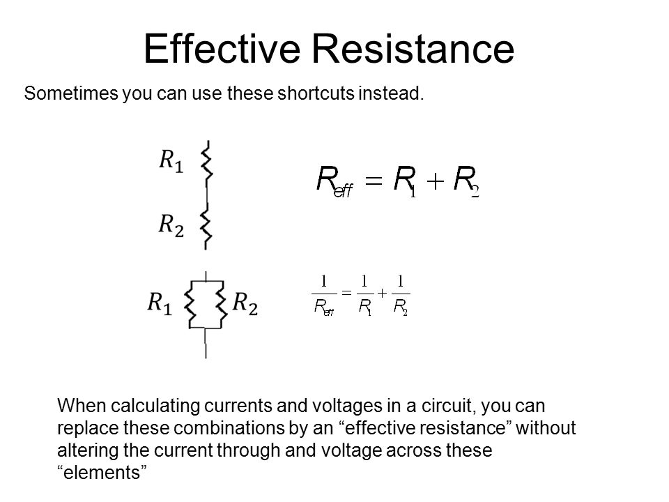 "Effective Resistance When calculating currents and voltages in a circuit, you can replace these combinations by an ""effective resistance"" without alte"