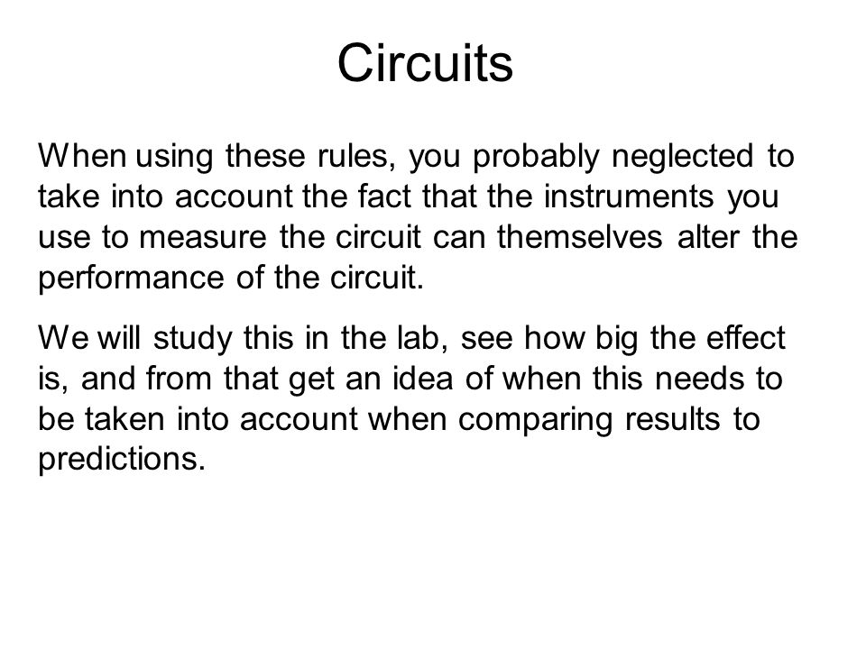 Circuits When using these rules, you probably neglected to take into account the fact that the instruments you use to measure the circuit can themselv