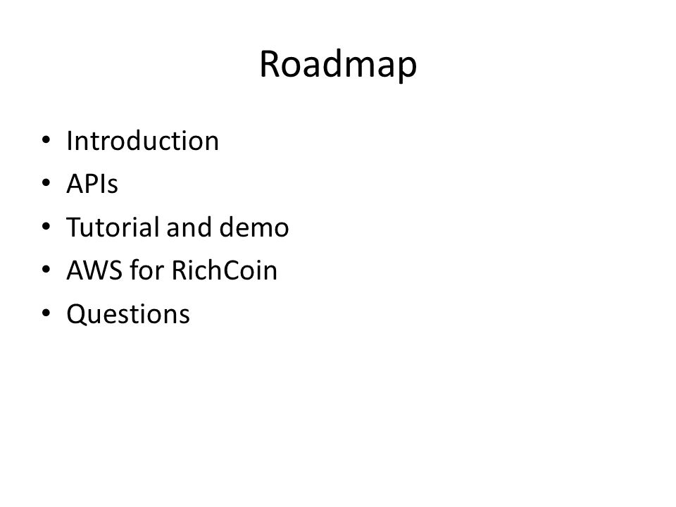 Roadmap Introduction APIs Tutorial and demo AWS for RichCoin Questions