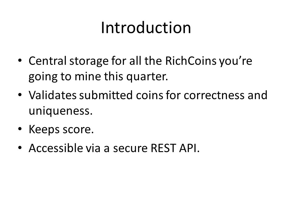 Introduction Central storage for all the RichCoins you're going to mine this quarter.