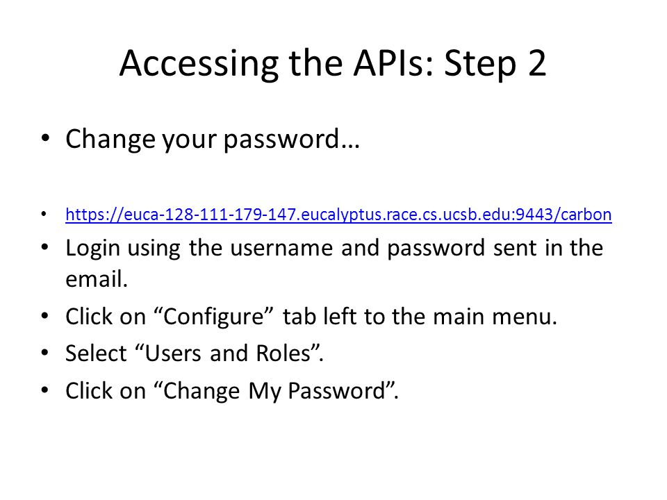 Accessing the APIs: Step 3 Register your applications… https://euca-128-111-179-147.eucalyptus.race.cs.ucsb.edu:9443/store/ Login using your username and password.