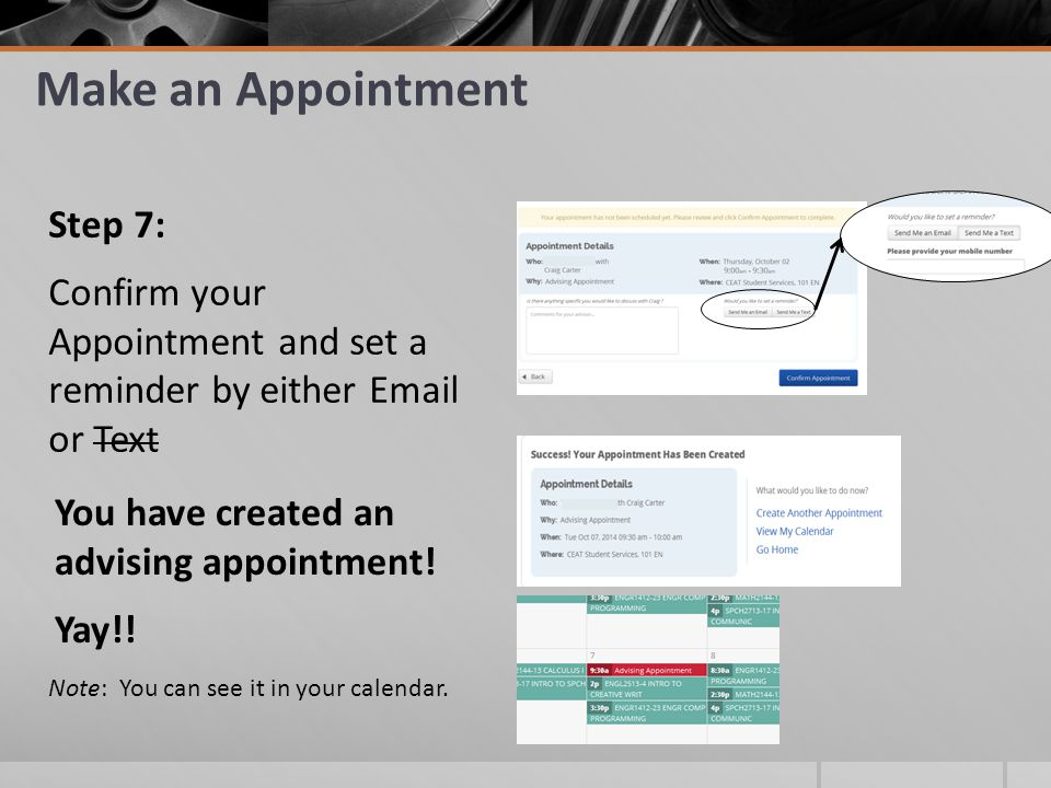 Make an Appointment Step 7: Confirm your Appointment and set a reminder by either Email or Text You have created an advising appointment.